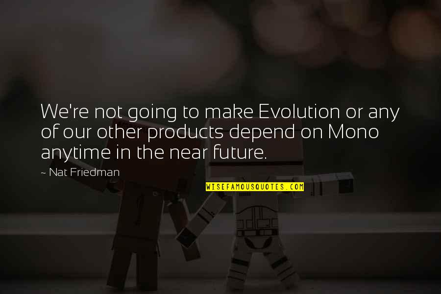 Nat X Quotes By Nat Friedman: We're not going to make Evolution or any