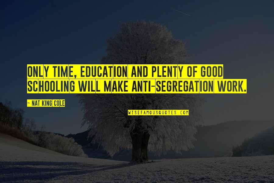 Nat X Quotes By Nat King Cole: Only time, education and plenty of good schooling