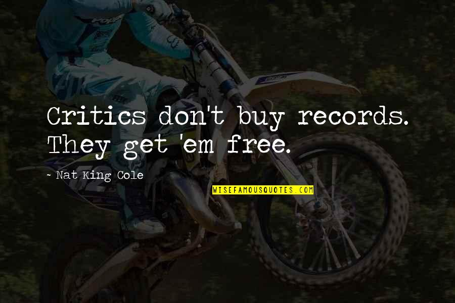 Nat X Quotes By Nat King Cole: Critics don't buy records. They get 'em free.
