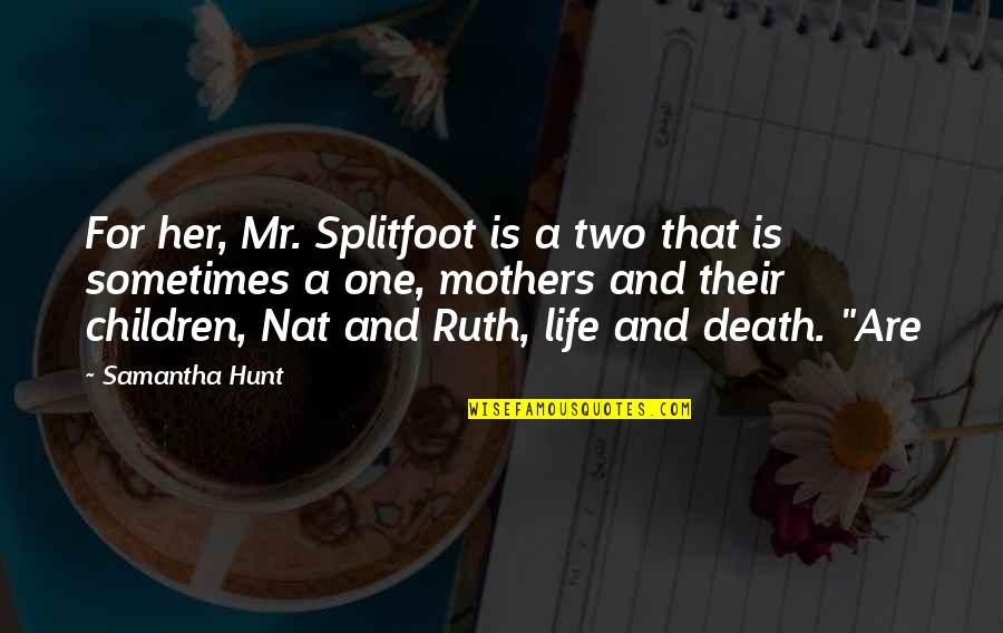 Nat X Quotes By Samantha Hunt: For her, Mr. Splitfoot is a two that