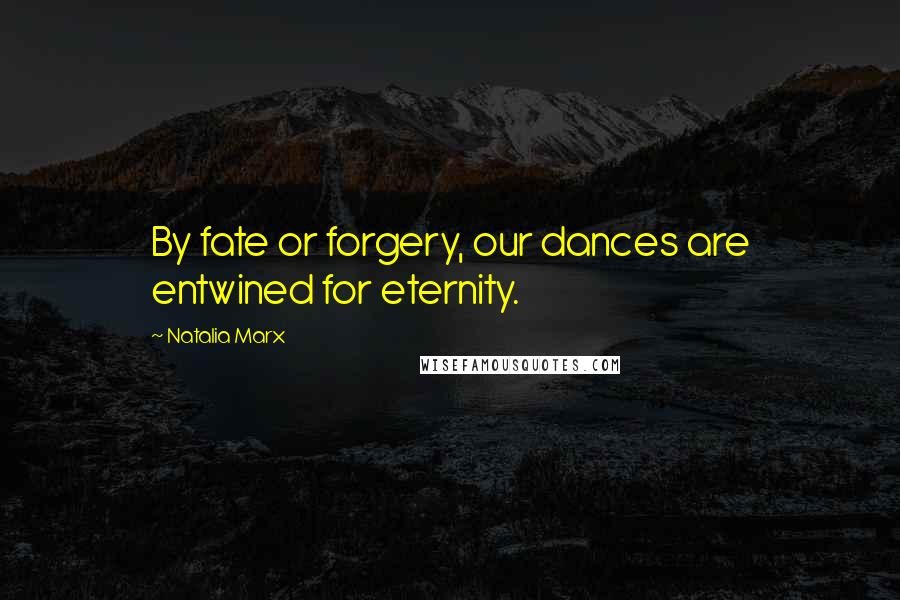 Natalia Marx quotes: By fate or forgery, our dances are entwined for eternity.
