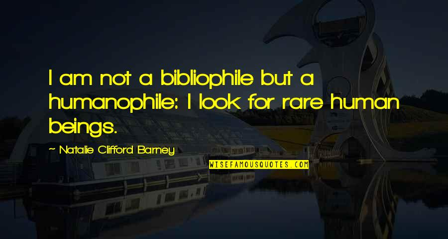 Natalie Barney Quotes By Natalie Clifford Barney: I am not a bibliophile but a humanophile: