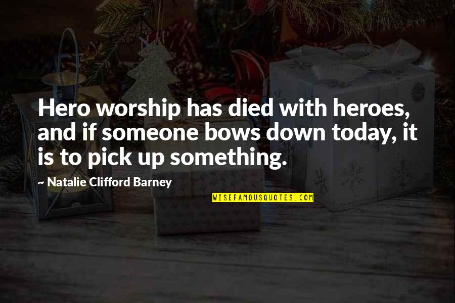 Natalie Barney Quotes By Natalie Clifford Barney: Hero worship has died with heroes, and if