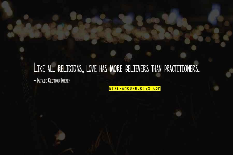 Natalie Barney Quotes By Natalie Clifford Barney: Like all religions, love has more believers than