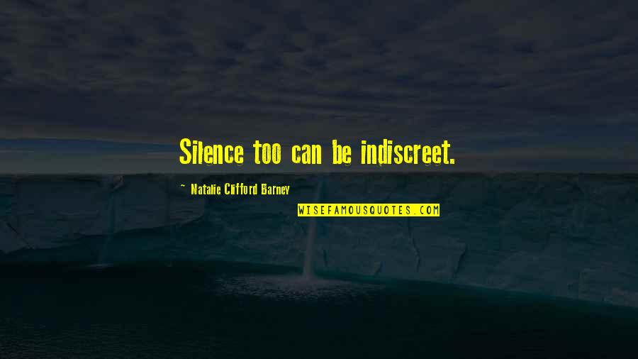 Natalie Barney Quotes By Natalie Clifford Barney: Silence too can be indiscreet.