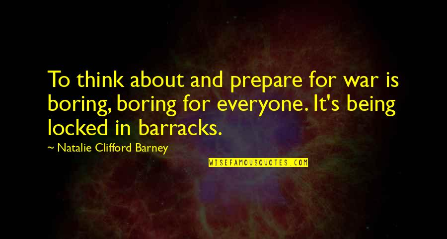Natalie Barney Quotes By Natalie Clifford Barney: To think about and prepare for war is