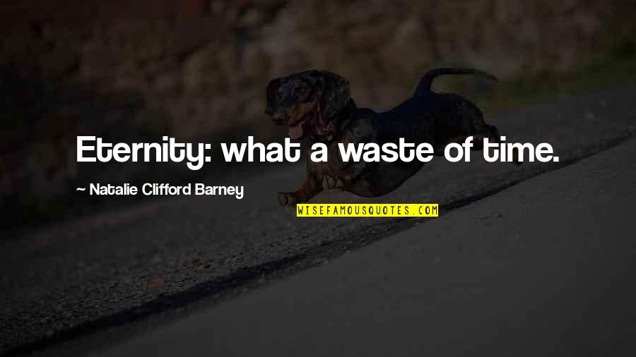Natalie Barney Quotes By Natalie Clifford Barney: Eternity: what a waste of time.