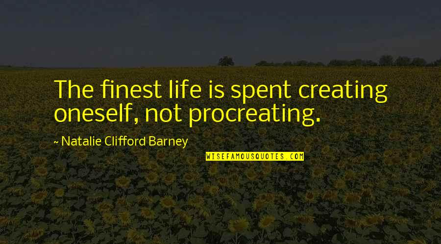 Natalie Barney Quotes By Natalie Clifford Barney: The finest life is spent creating oneself, not
