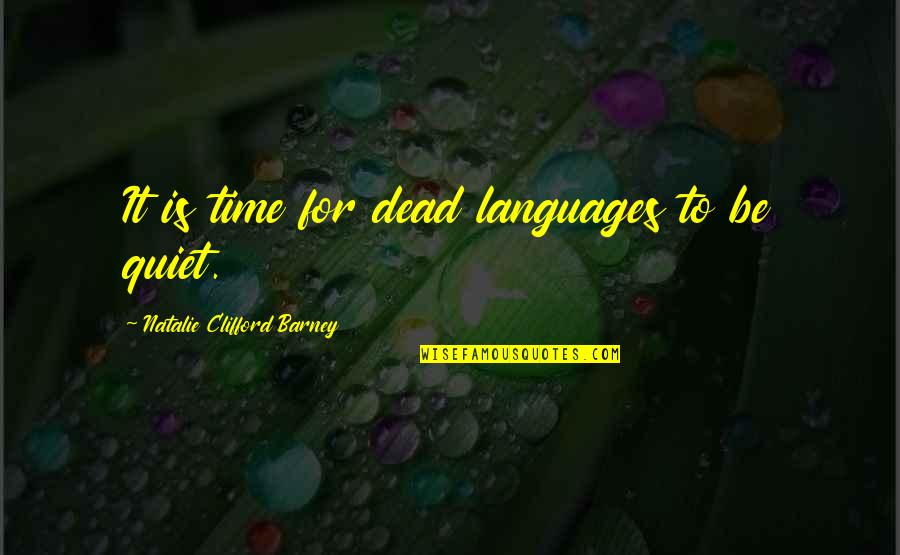 Natalie Barney Quotes By Natalie Clifford Barney: It is time for dead languages to be