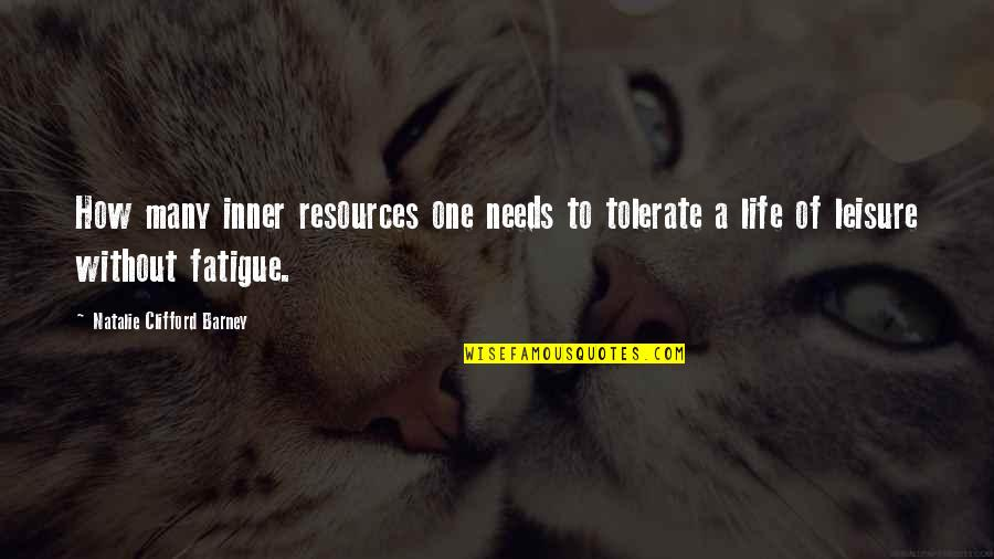 Natalie Barney Quotes By Natalie Clifford Barney: How many inner resources one needs to tolerate