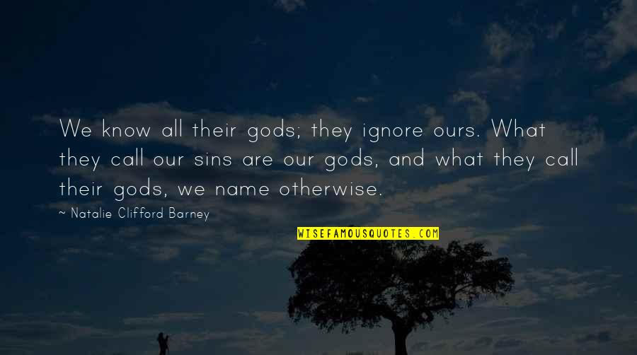 Natalie Barney Quotes By Natalie Clifford Barney: We know all their gods; they ignore ours.