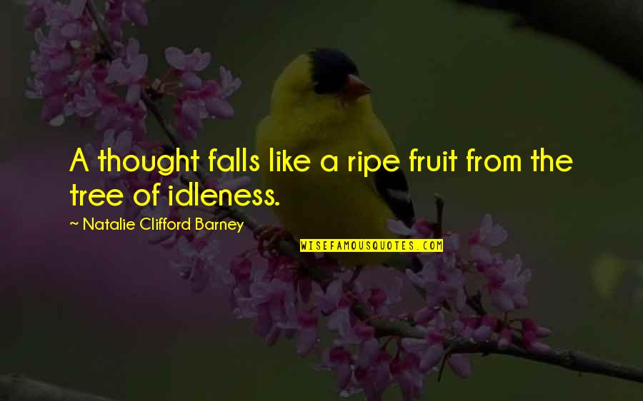 Natalie Barney Quotes By Natalie Clifford Barney: A thought falls like a ripe fruit from