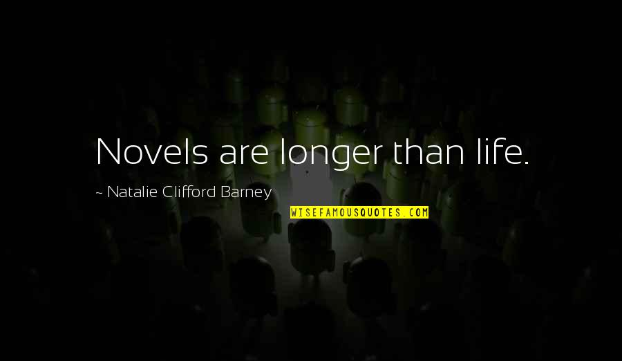 Natalie Barney Quotes By Natalie Clifford Barney: Novels are longer than life.