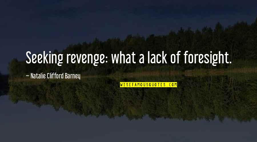 Natalie Barney Quotes By Natalie Clifford Barney: Seeking revenge: what a lack of foresight.