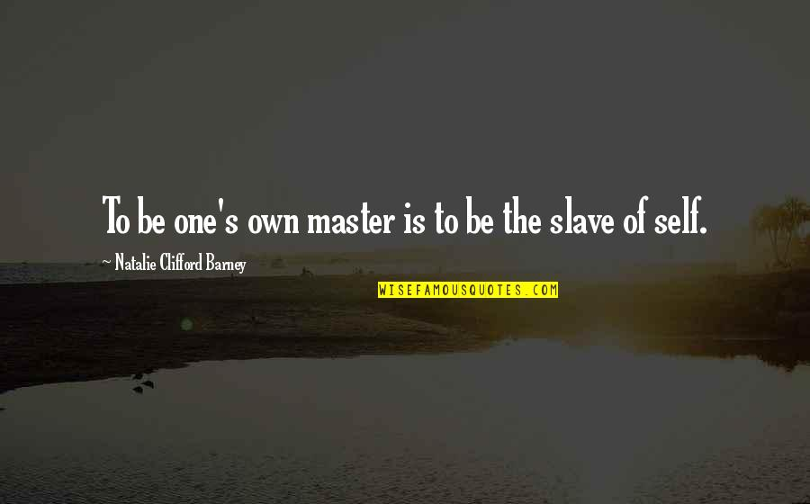 Natalie Barney Quotes By Natalie Clifford Barney: To be one's own master is to be
