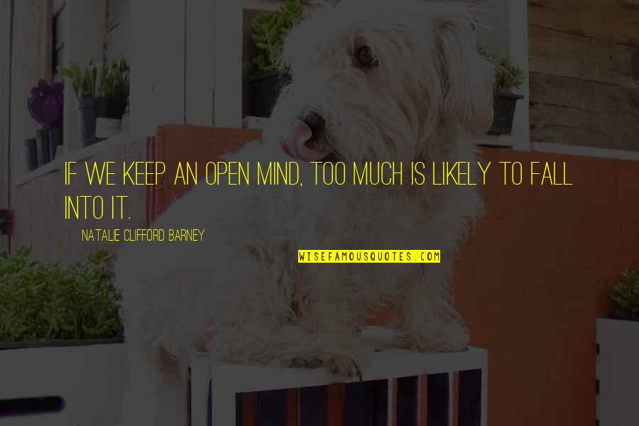 Natalie Barney Quotes By Natalie Clifford Barney: If we keep an open mind, too much