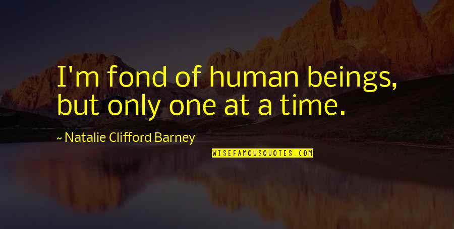 Natalie Barney Quotes By Natalie Clifford Barney: I'm fond of human beings, but only one