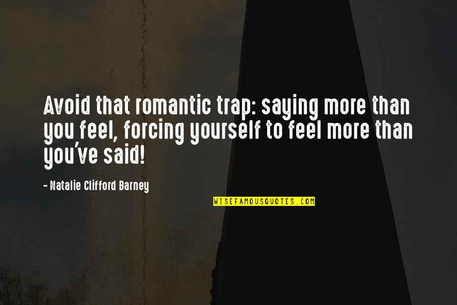 Natalie Barney Quotes By Natalie Clifford Barney: Avoid that romantic trap: saying more than you