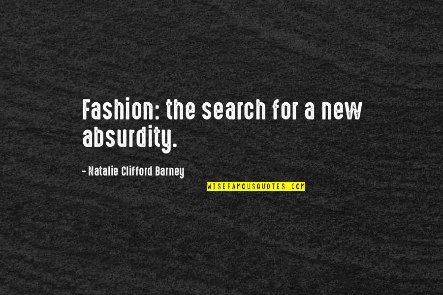 Natalie Barney Quotes By Natalie Clifford Barney: Fashion: the search for a new absurdity.