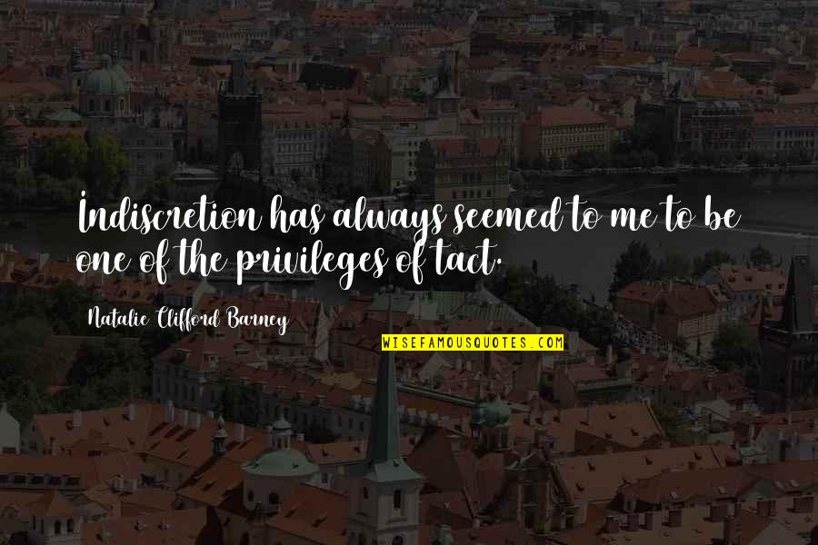 Natalie Barney Quotes By Natalie Clifford Barney: Indiscretion has always seemed to me to be