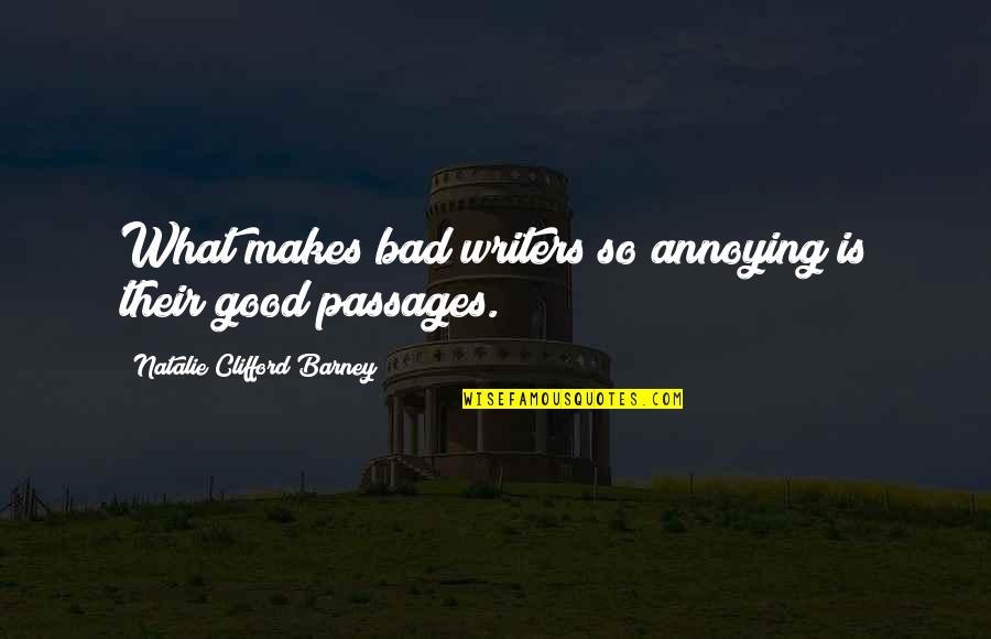 Natalie Barney Quotes By Natalie Clifford Barney: What makes bad writers so annoying is their