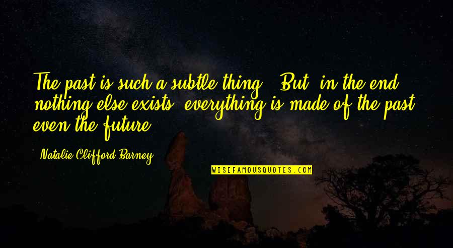 Natalie Barney Quotes By Natalie Clifford Barney: The past is such a subtle thing. [But]