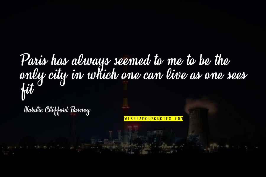 Natalie Barney Quotes By Natalie Clifford Barney: Paris has always seemed to me to be