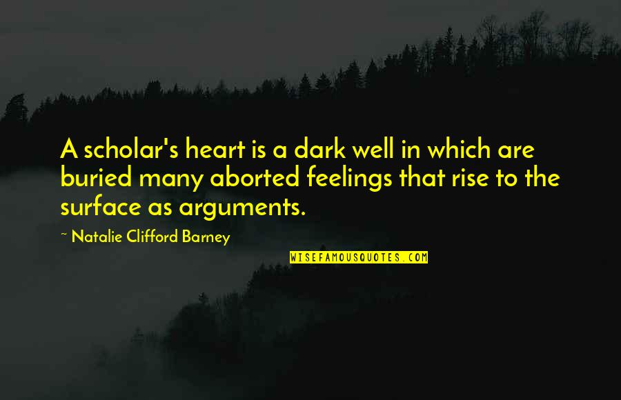 Natalie Barney Quotes By Natalie Clifford Barney: A scholar's heart is a dark well in