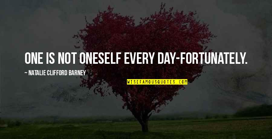 Natalie Barney Quotes By Natalie Clifford Barney: One is not oneself every day-fortunately.