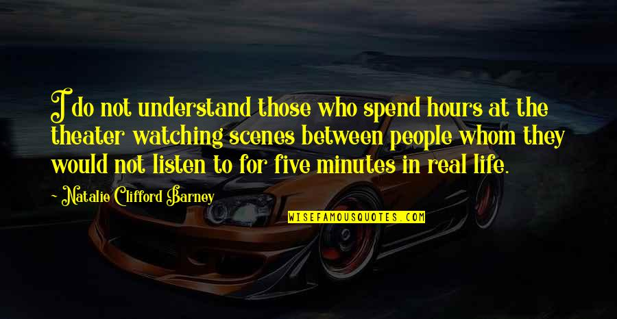 Natalie Barney Quotes By Natalie Clifford Barney: I do not understand those who spend hours