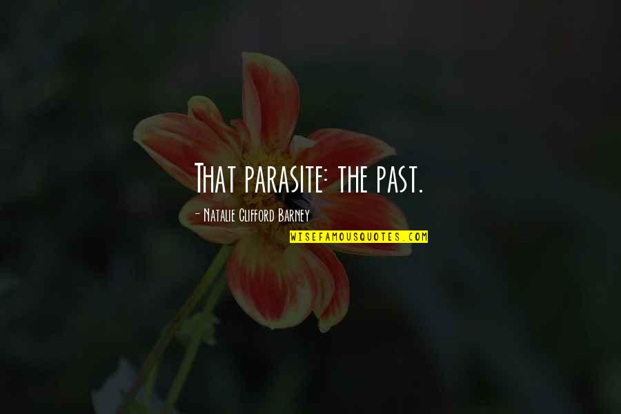 Natalie Barney Quotes By Natalie Clifford Barney: That parasite: the past.