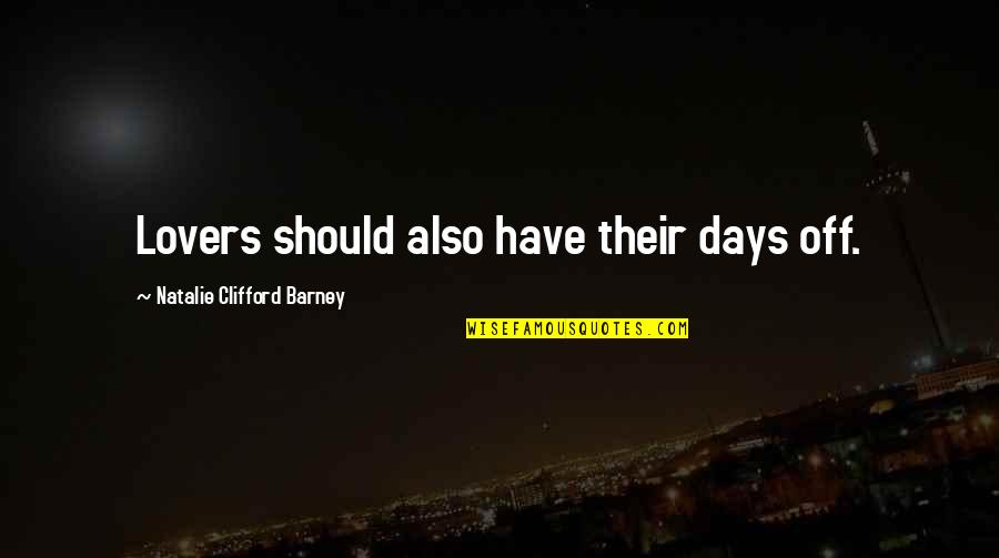Natalie Barney Quotes By Natalie Clifford Barney: Lovers should also have their days off.