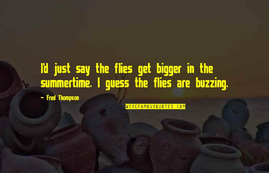 Natalie Figueroa Quotes By Fred Thompson: I'd just say the flies get bigger in