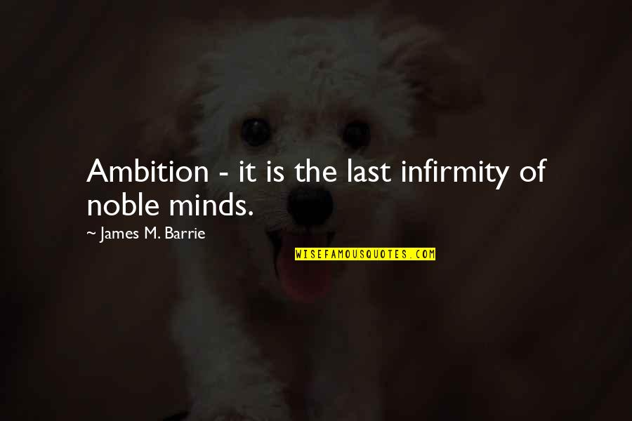 Natalie Figueroa Quotes By James M. Barrie: Ambition - it is the last infirmity of