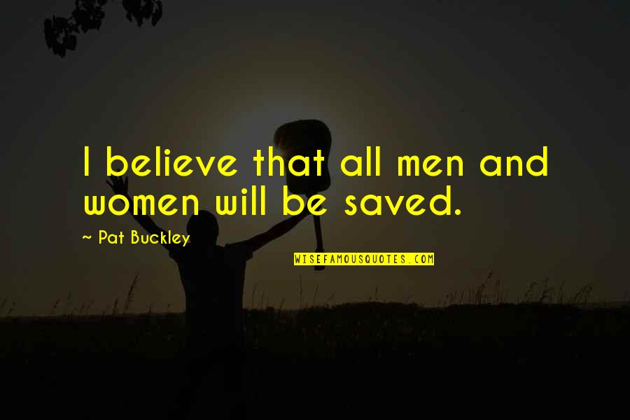 Natalie Figueroa Quotes By Pat Buckley: I believe that all men and women will