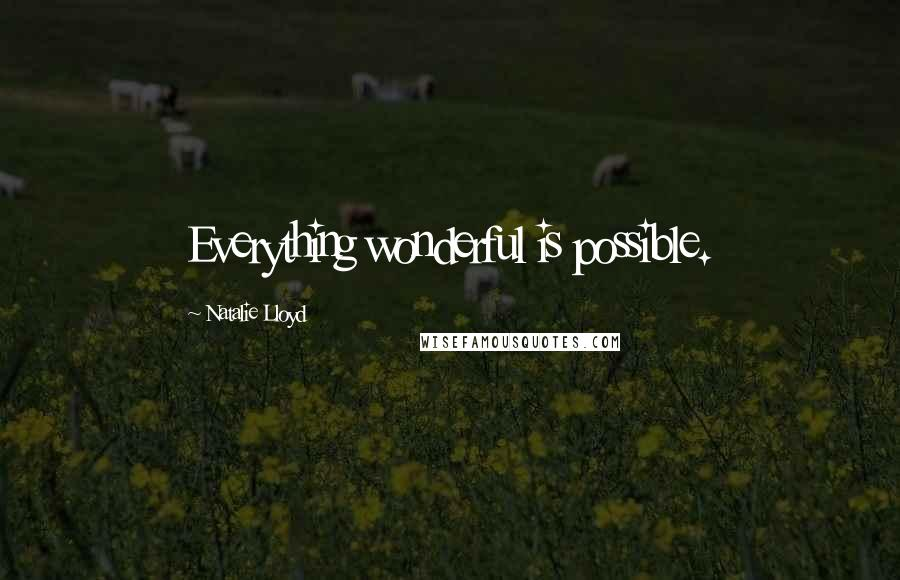 Natalie Lloyd quotes: Everything wonderful is possible.
