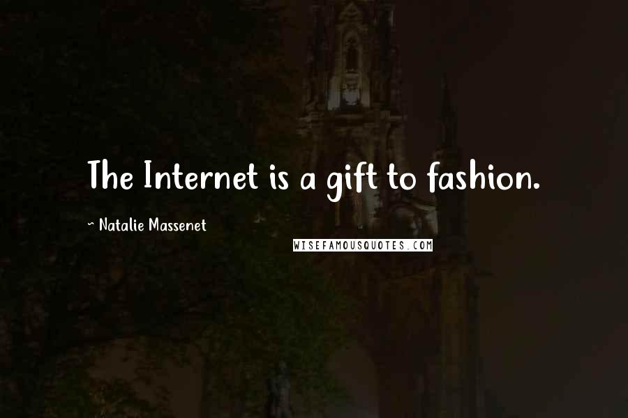 Natalie Massenet quotes: The Internet is a gift to fashion.
