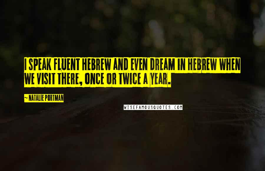 Natalie Portman quotes: I speak fluent Hebrew and even dream in Hebrew when we visit there, once or twice a year.