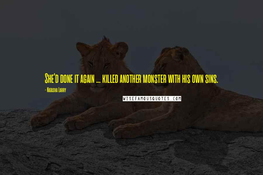Natasha Larry quotes: She'd done it again ... killed another monster with his own sins.