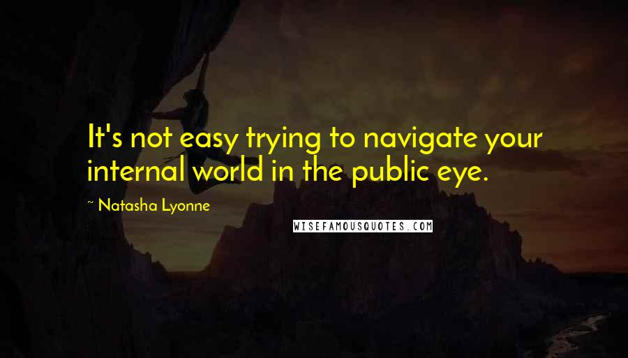 Natasha Lyonne quotes: It's not easy trying to navigate your internal world in the public eye.