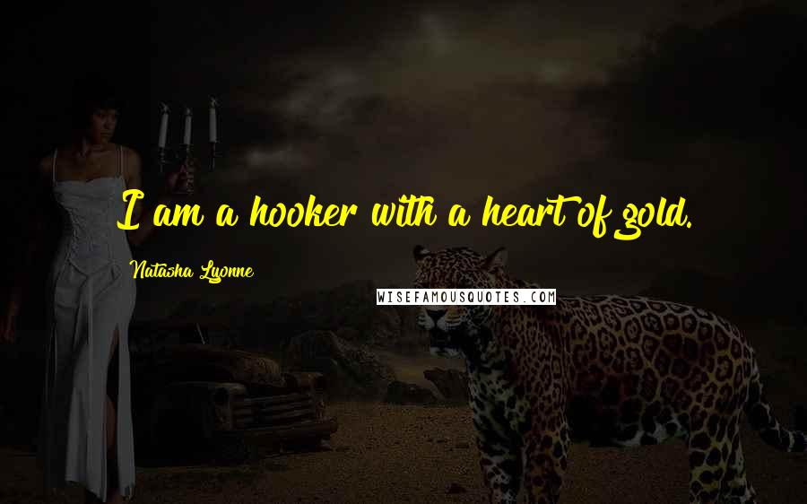 Natasha Lyonne quotes: I am a hooker with a heart of gold.