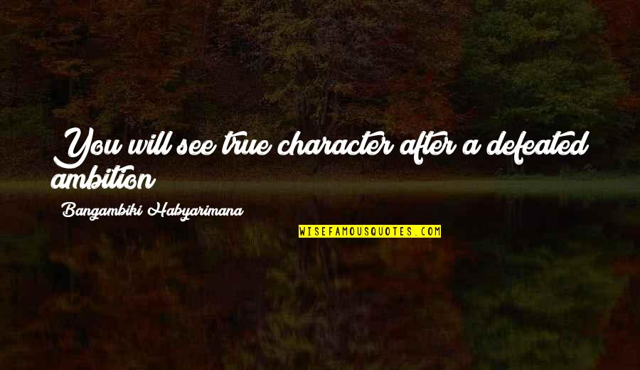 Natasha Romanoff Funny Quotes By Bangambiki Habyarimana: You will see true character after a defeated