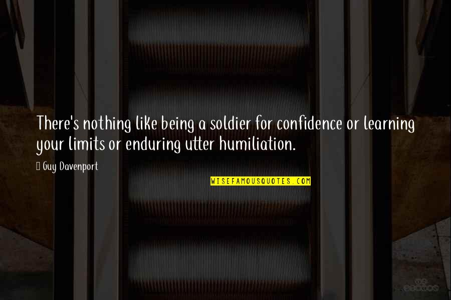 Natasha Romanoff Funny Quotes By Guy Davenport: There's nothing like being a soldier for confidence