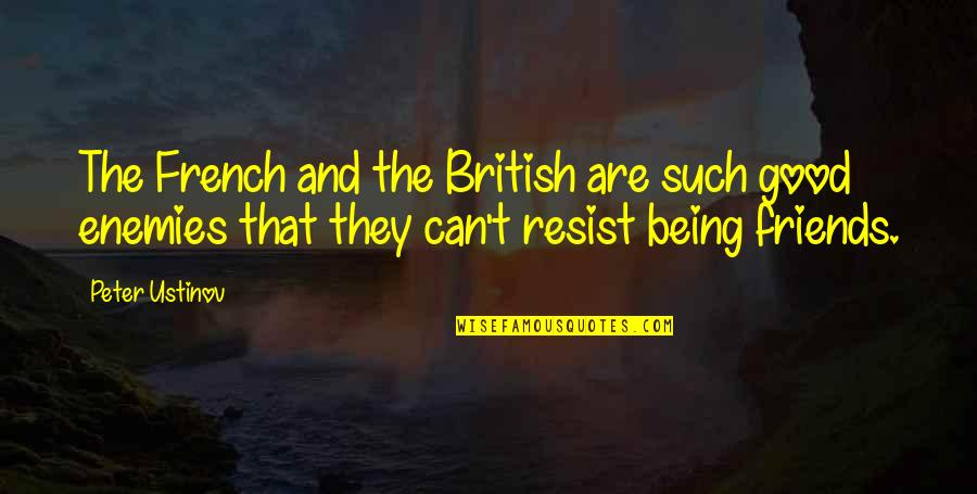 Natasha Romanoff Funny Quotes By Peter Ustinov: The French and the British are such good