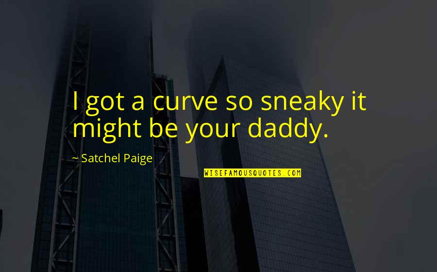 Natasha Romanoff Funny Quotes By Satchel Paige: I got a curve so sneaky it might