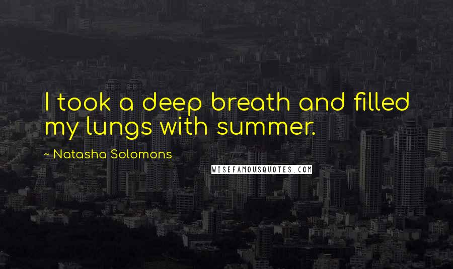 Natasha Solomons quotes: I took a deep breath and filled my lungs with summer.