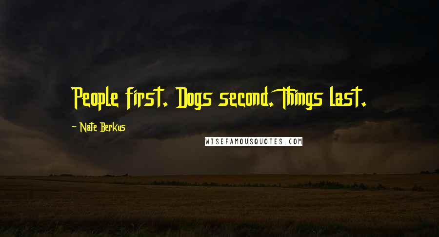 Nate Berkus quotes: People first. Dogs second. Things last.