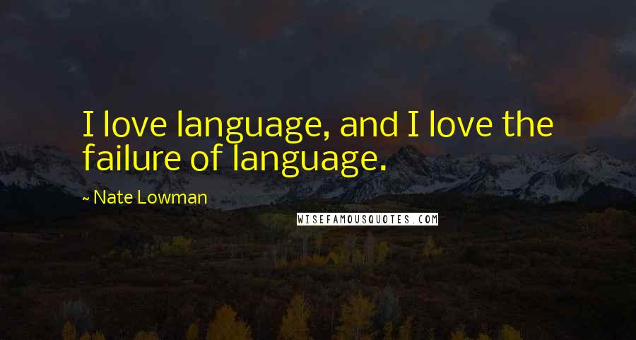 Nate Lowman quotes: I love language, and I love the failure of language.