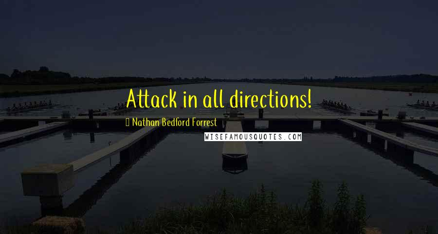 Nathan Bedford Forrest quotes: Attack in all directions!