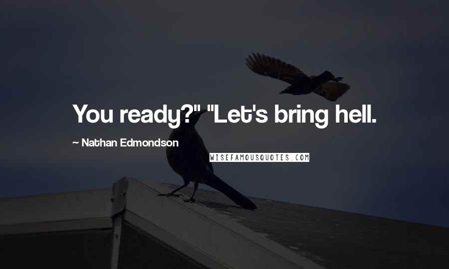 "Nathan Edmondson quotes: You ready?"" ""Let's bring hell."